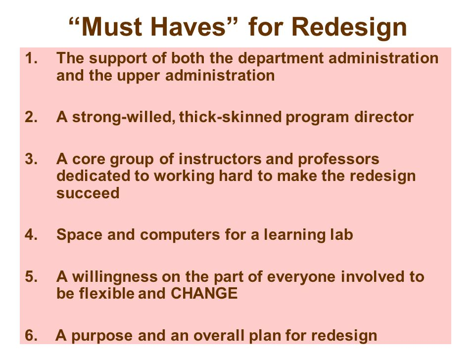 Must Haves for Redesign 1.The support of both the department administration and the upper administration 2.A strong-willed, thick-skinned program dire