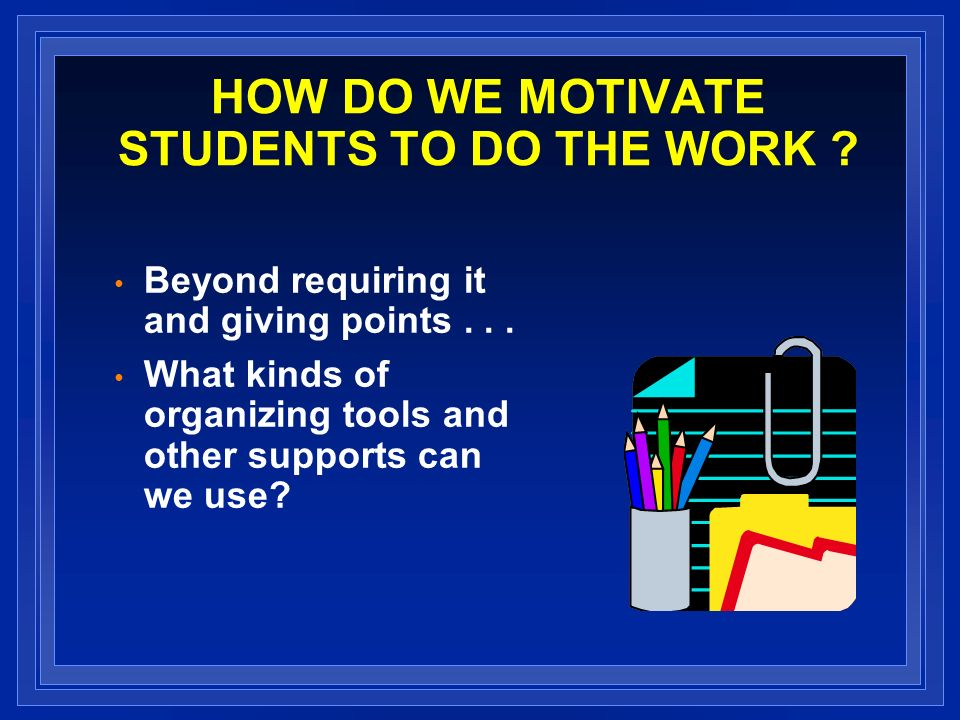 INTERVENING IF STUDENTS ARE NOT DOING THE WORK Tracking student progress Going to the lab and actually doing work Going to the weekly class meeting Completing homework What do we do if students do not start working at the beginning of the term and fall behind.
