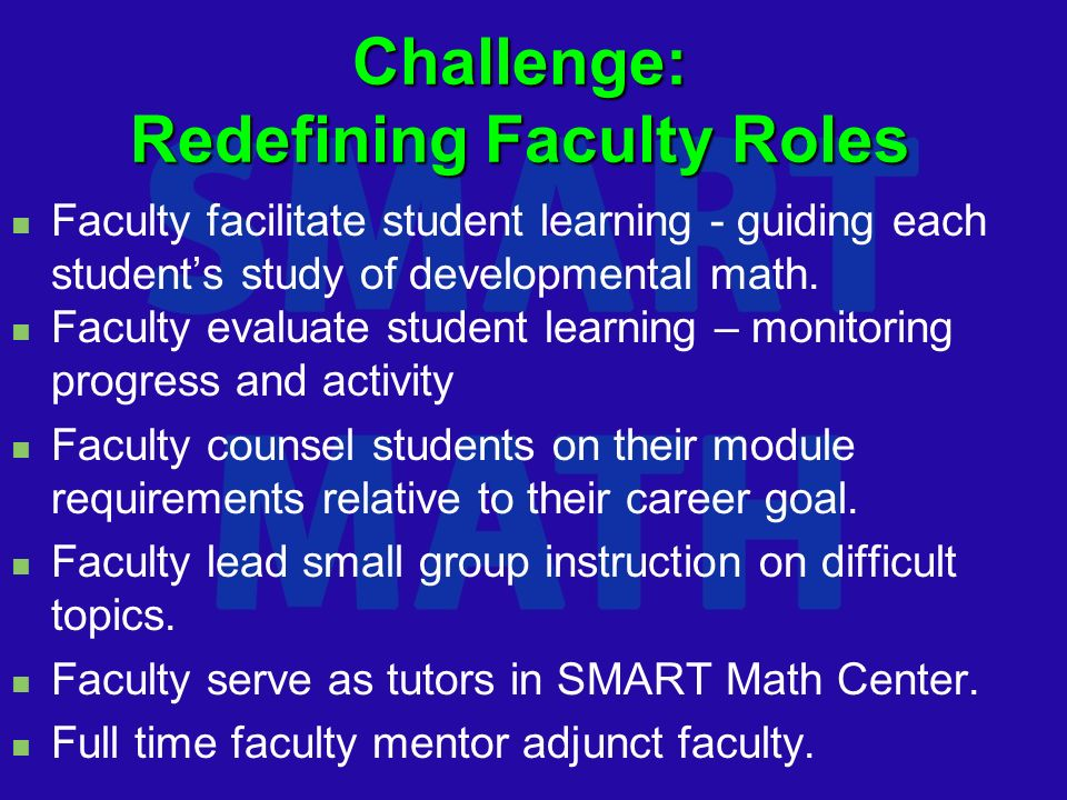 Challenge: Redefining Faculty Roles Faculty facilitate student learning - guiding each students study of developmental math.