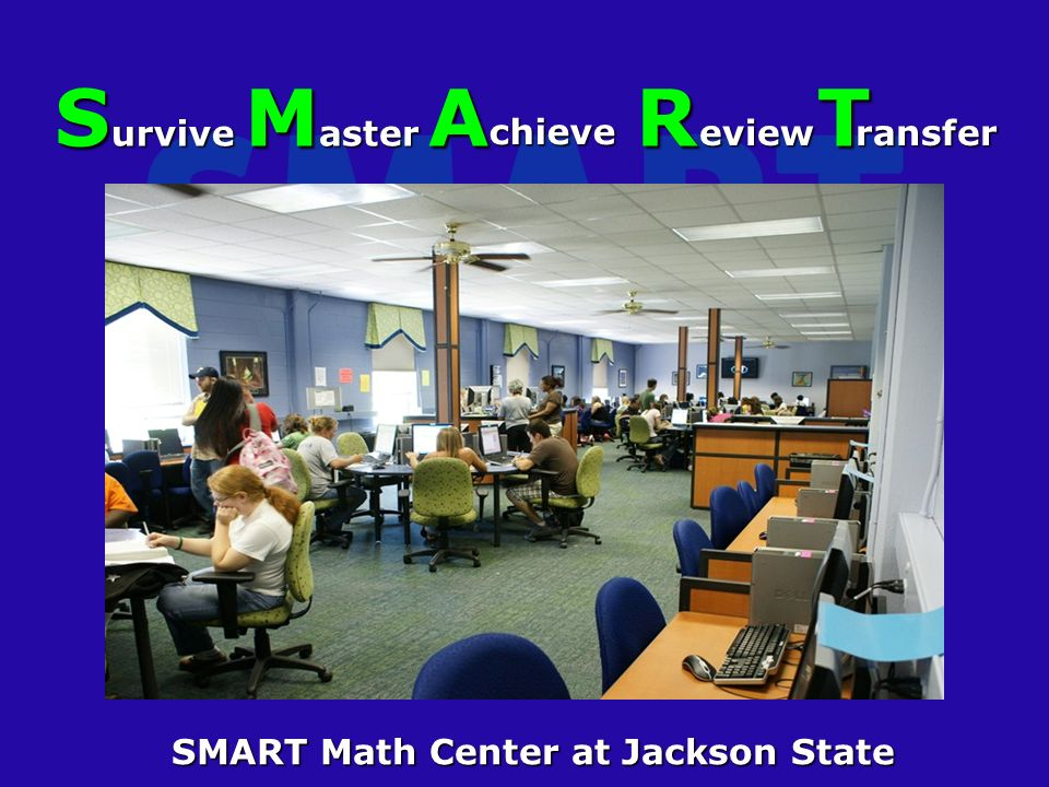 S M A R T SMART Math Center at Jackson State urvive urvive chieve chieve aster aster eview eview ransfer ransfer