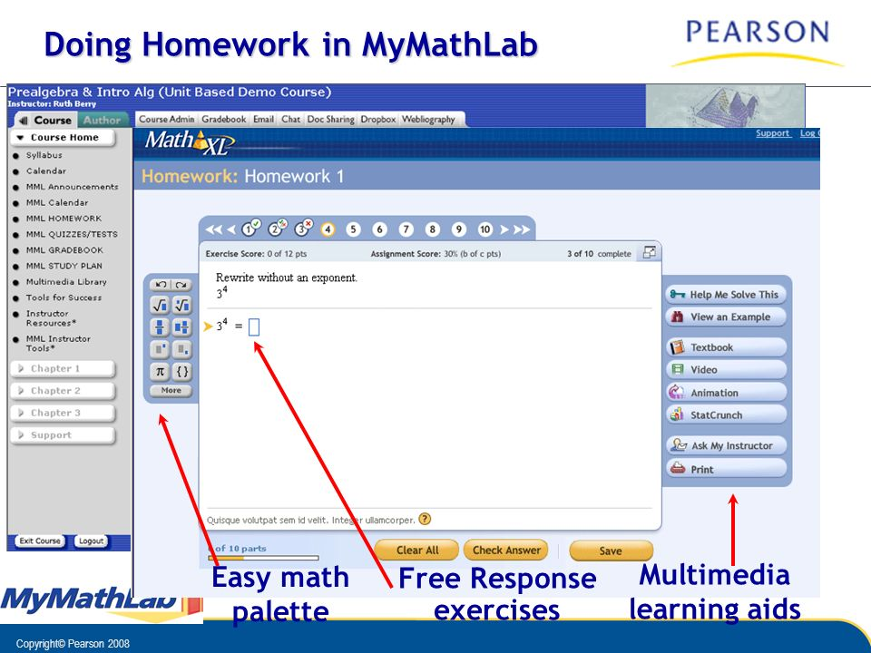 Copyright© Pearson 2008 Doing Homework in MyMathLab Easy math palette Free Response exercises Multimedia learning aids
