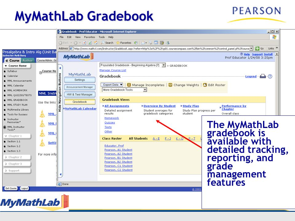 Copyright© Pearson 2008 MyMathLab Gradebook The MyMathLab gradebook is available with detailed tracking, reporting, and grade management features