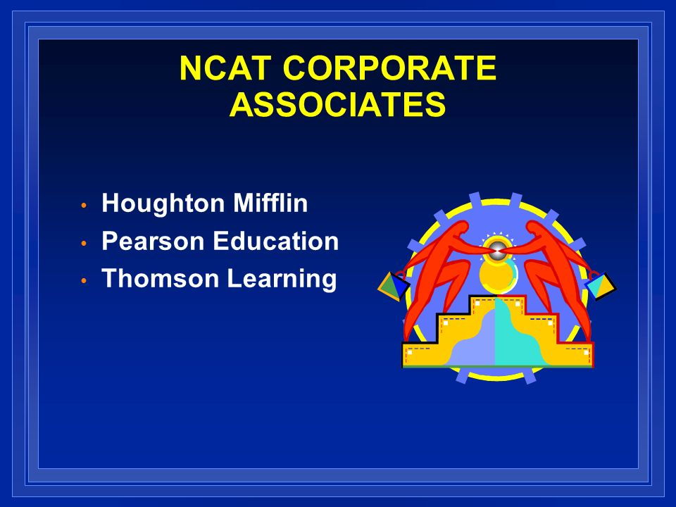 NCAT CORPORATE ASSOCIATES Houghton Mifflin Pearson Education Thomson Learning