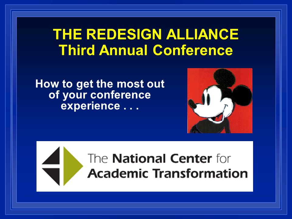 THE REDESIGN ALLIANCE Third Annual Conference How to get the most out of your conference experience...