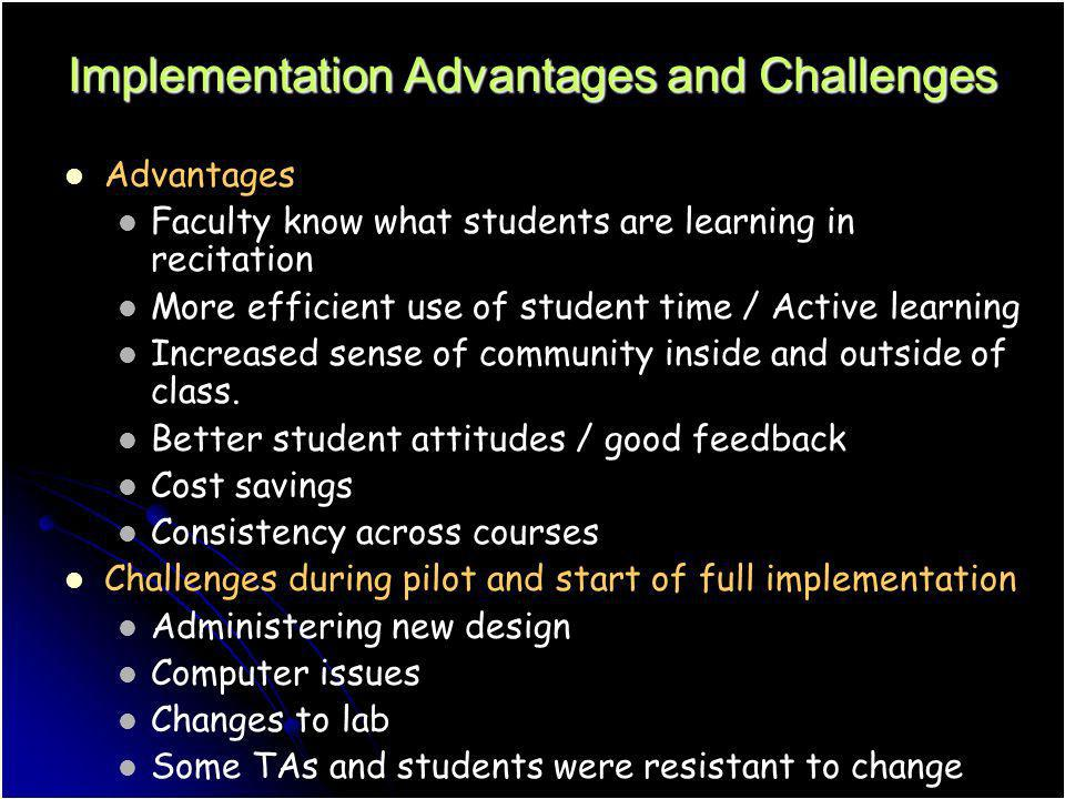 Implementation Advantages and Challenges Advantages Faculty know what students are learning in recitation More efficient use of student time / Active
