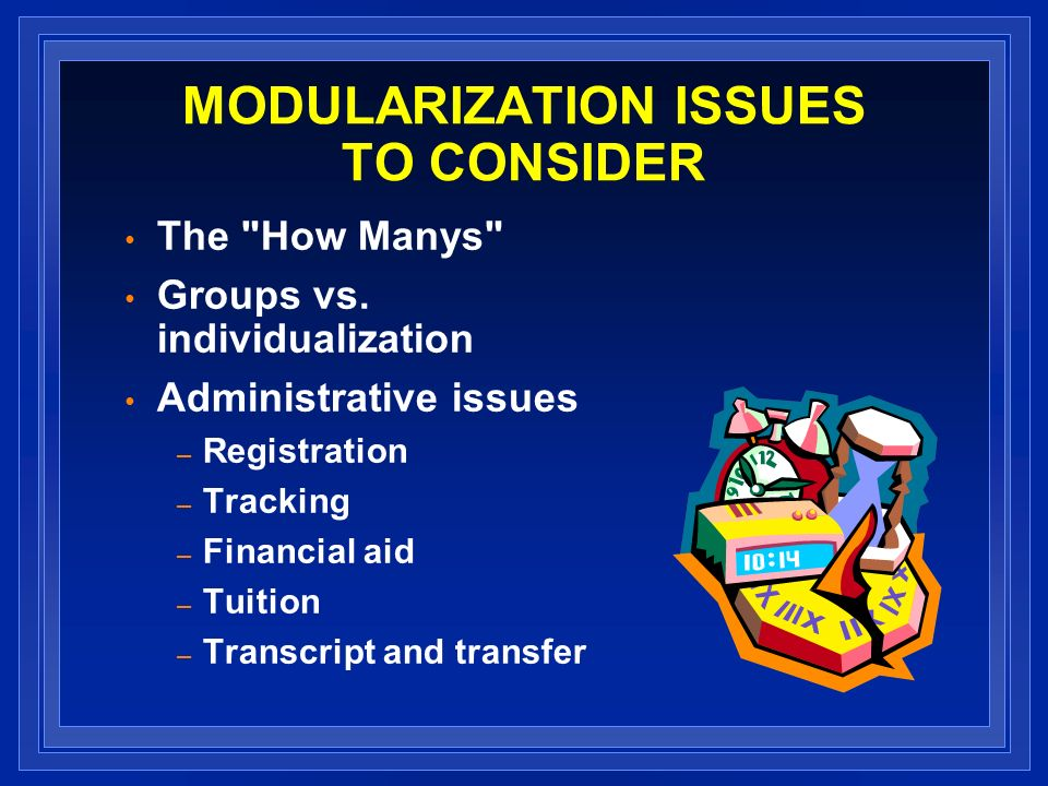 MODULARIZATION ISSUES TO CONSIDER The How Manys Groups vs.