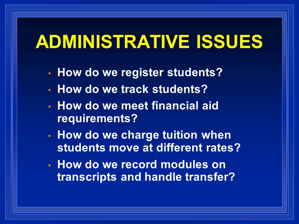 ADMINISTRATIVE ISSUES How do we register students.