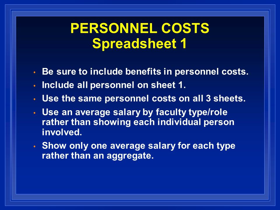 PERSONNEL COSTS Spreadsheet 1 Be sure to include benefits in personnel costs.