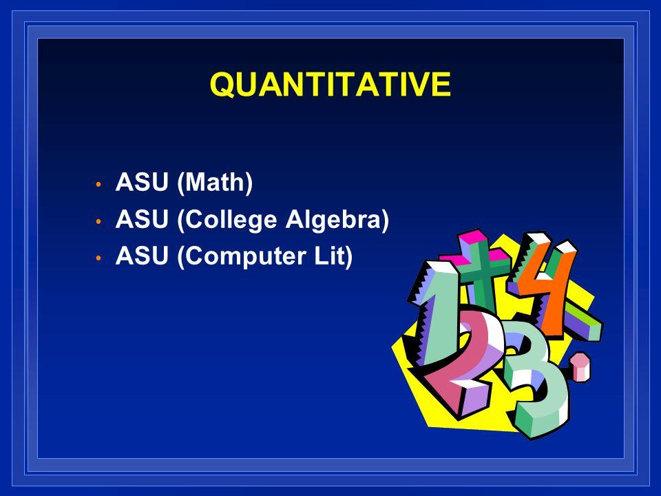 QUANTITATIVE ASU (Math) ASU (College Algebra) ASU (Computer Lit)