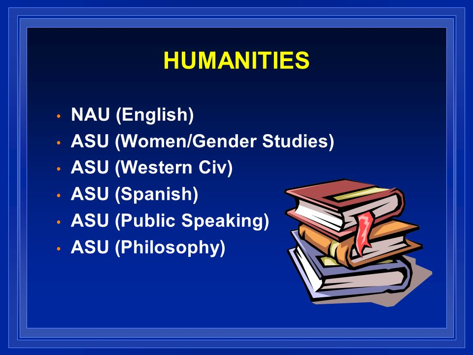HUMANITIES NAU (English) ASU (Women/Gender Studies) ASU (Western Civ) ASU (Spanish) ASU (Public Speaking) ASU (Philosophy)