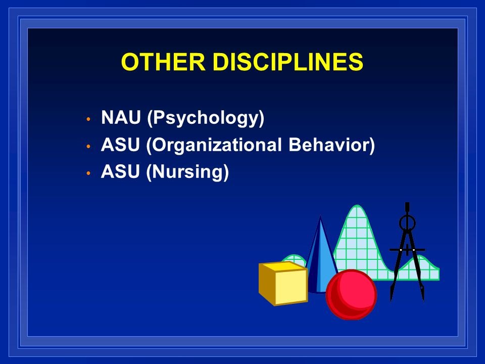 OTHER DISCIPLINES NAU (Psychology) ASU (Organizational Behavior) ASU (Nursing)