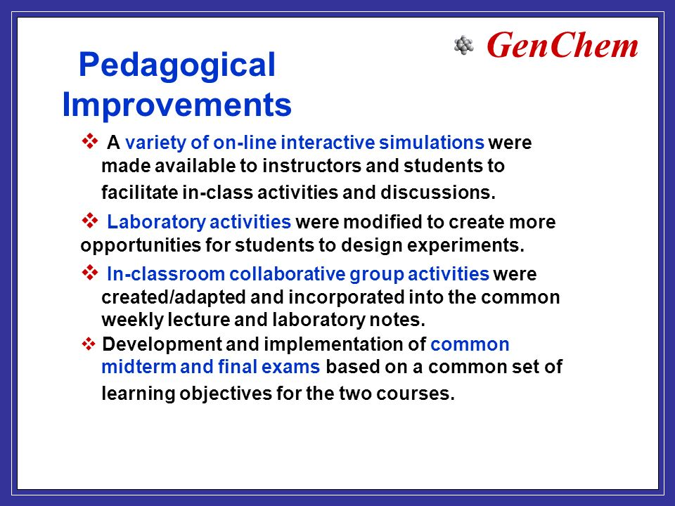 GenChem Pedagogical Improvements A variety of on-line interactive simulations were made available to instructors and students to facilitate in-class activities and discussions.
