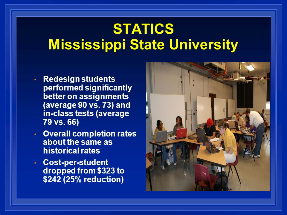 STATICS Mississippi State University Redesign students performed significantly better on assignments (average 90 vs.