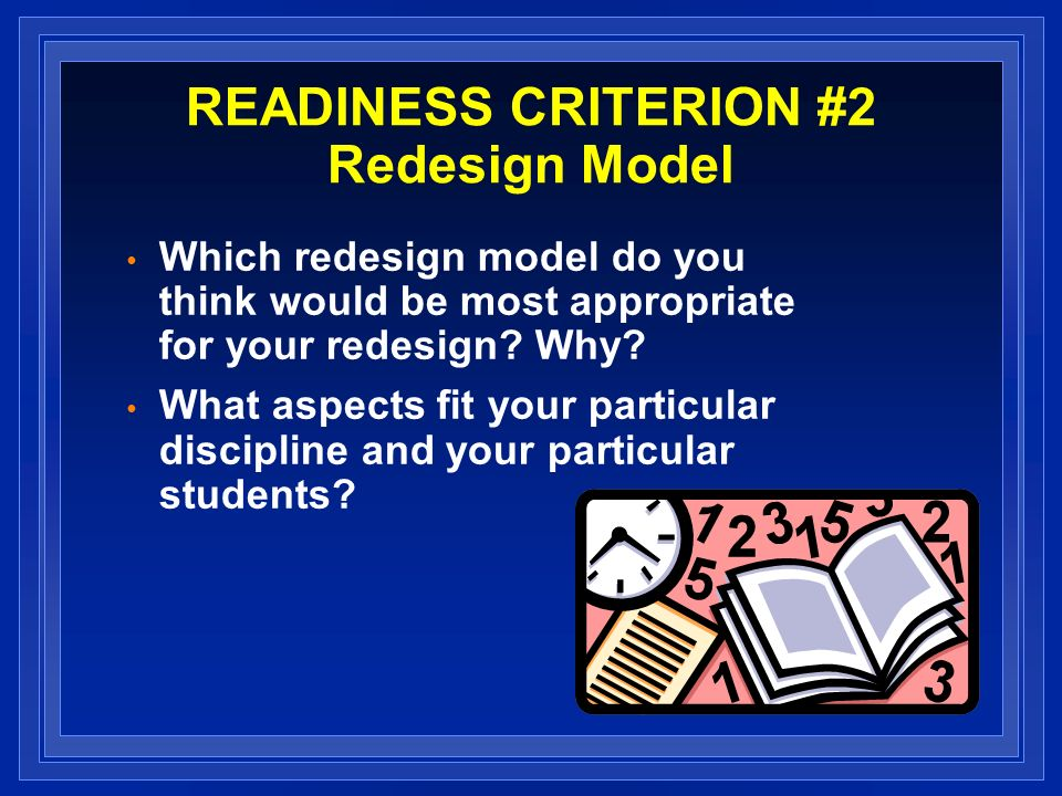 READINESS CRITERION #2 Redesign Model Which redesign model do you think would be most appropriate for your redesign.