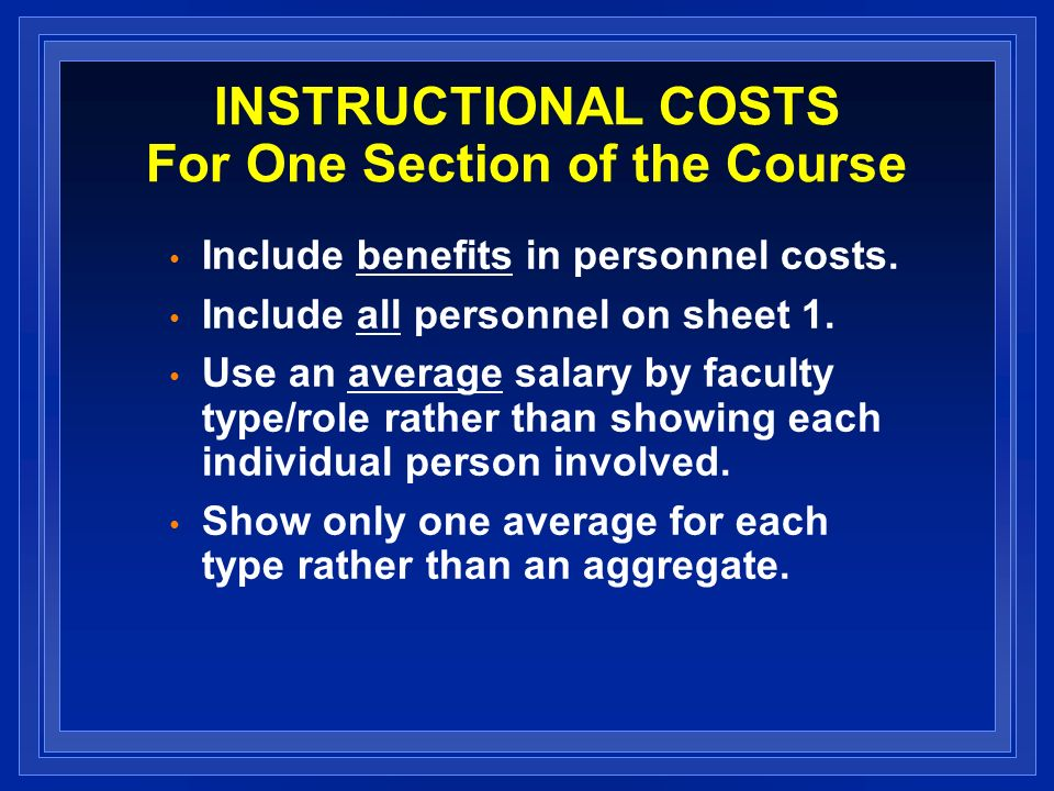 INSTRUCTIONAL COSTS For One Section of the Course Include benefits in personnel costs. Include all personnel on sheet 1. Use an average salary by facu