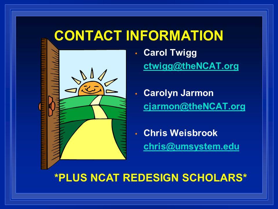 CONTACT INFORMATION Carol Twigg ctwigg@theNCAT.org Carolyn Jarmon cjarmon@theNCAT.org Chris Weisbrook chris@umsystem.edu *PLUS NCAT REDESIGN SCHOLARS*