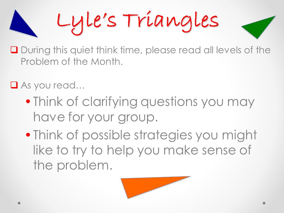 Lyles Triangles During this quiet think time, please read all levels of the Problem of the Month.