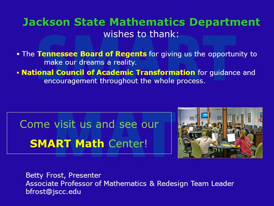 Jackson State Mathematics Department wishes to thank: The Tennessee Board of Regents for giving us the opportunity to make our dreams a reality.