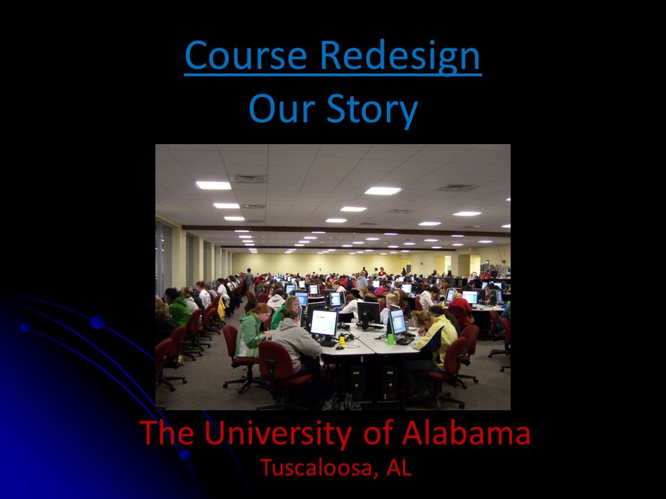 Course Redesign Our Story The University of Alabama Tuscaloosa, AL
