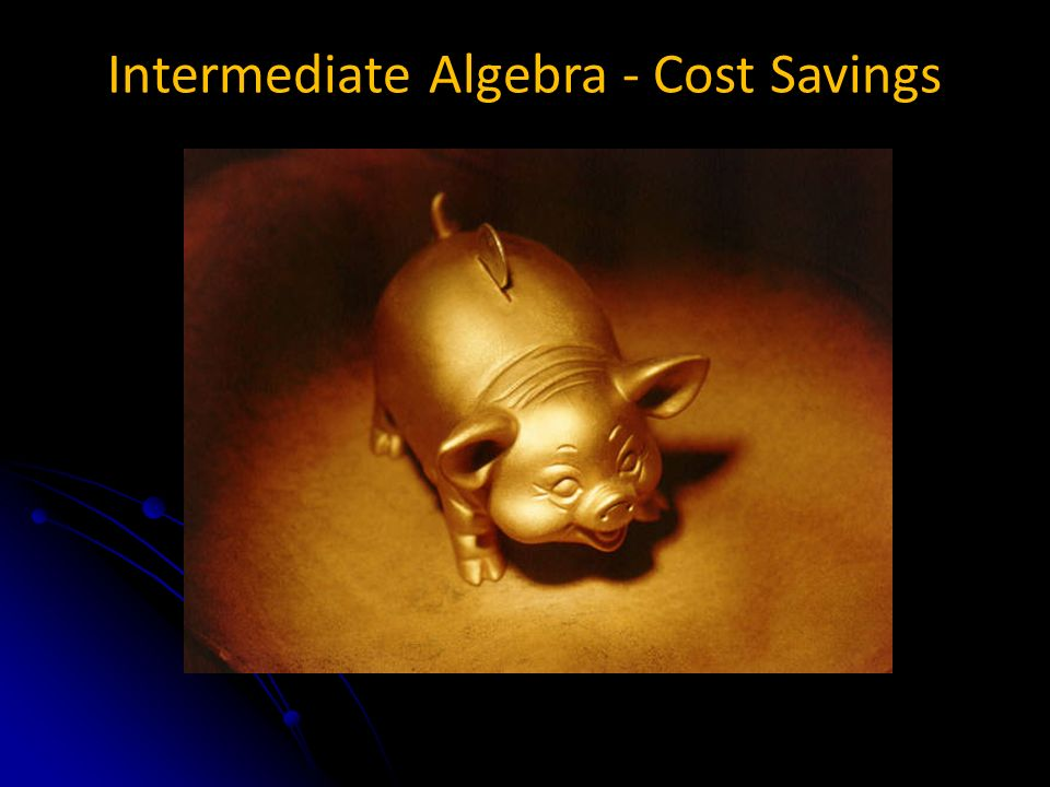 Intermediate Algebra - Cost Savings