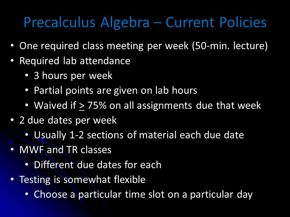 Precalculus Algebra – Current Policies One required class meeting per week (50-min.