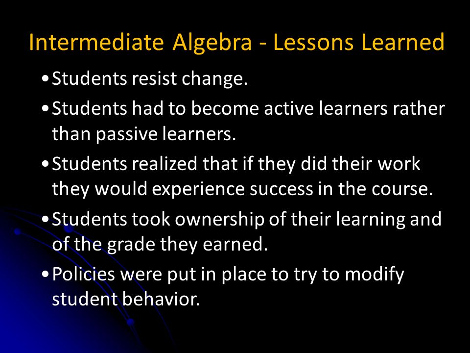 Students resist change. Students had to become active learners rather than passive learners.