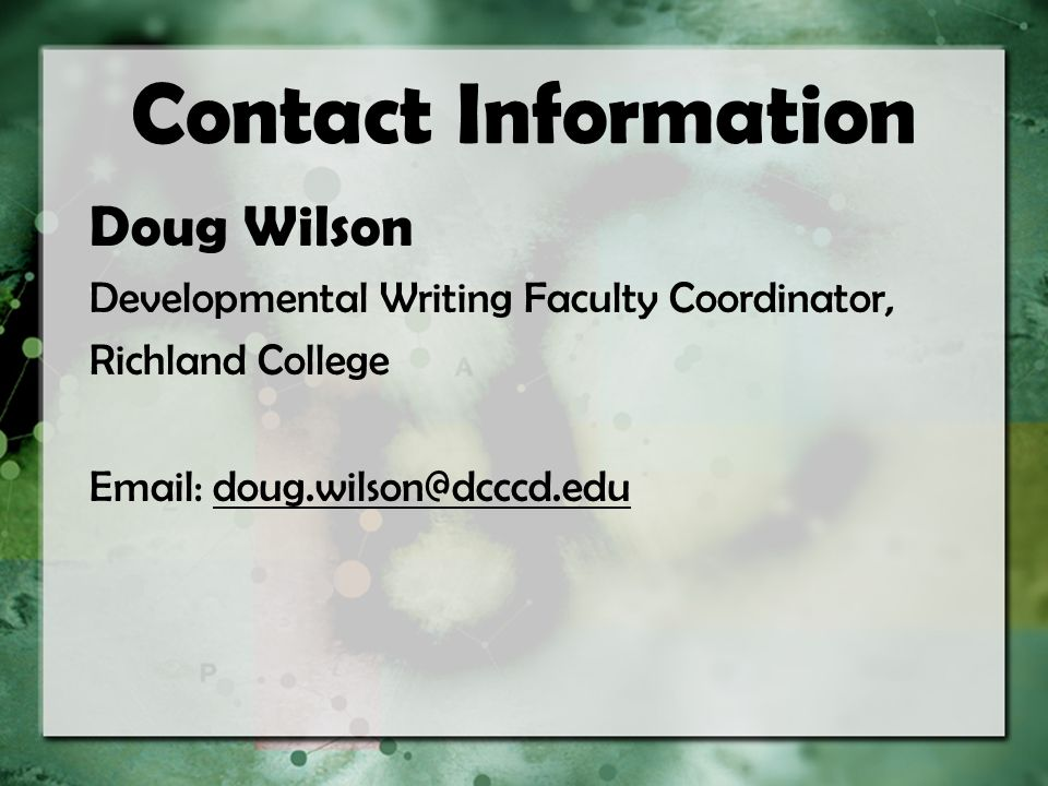 Contact Information Doug Wilson Developmental Writing Faculty Coordinator, Richland College