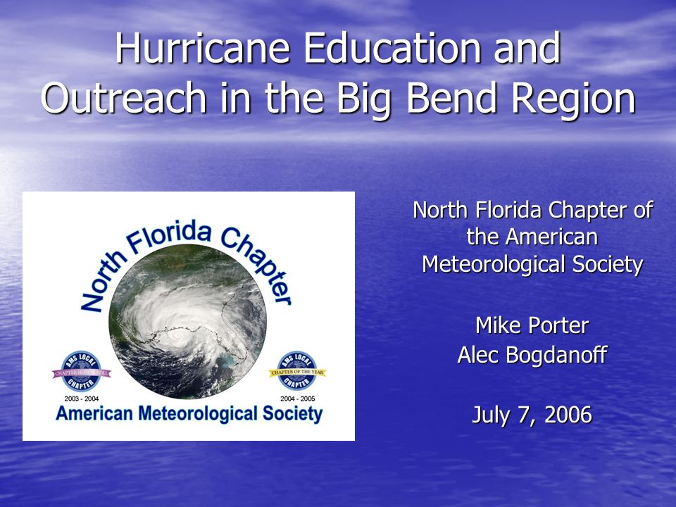 Hurricane Education and Outreach in the Big Bend Region Mike Porter Alec Bogdanoff July 7, 2006 North Florida Chapter of the American Meteorological Society