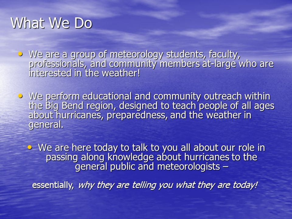 What We Do We are a group of meteorology students, faculty, professionals, and community members at-large who are interested in the weather.