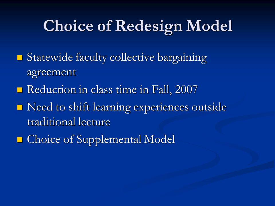 Redesign Changes Out of class, technology-based activities and on- line quizzes Out of class, technology-based activities and on- line quizzes More active learning environment with interactive, in class questions (clicker system) and discussions More active learning environment with interactive, in class questions (clicker system) and discussions Smaller learning increments, more rapid reinforcement Smaller learning increments, more rapid reinforcement Stepping stones Stepping stones