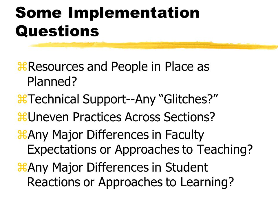 Some Implementation Questions zResources and People in Place as Planned.