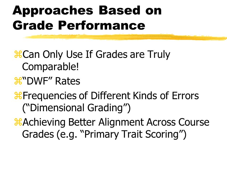 Approaches Based on Grade Performance zCan Only Use If Grades are Truly Comparable.