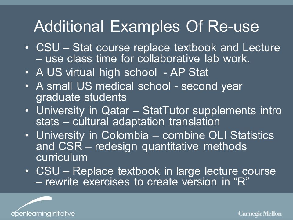 Additional Examples Of Re-use CSU – Stat course replace textbook and Lecture – use class time for collaborative lab work.