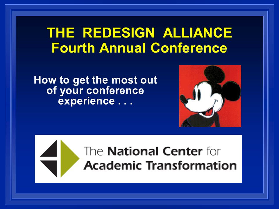 THE REDESIGN ALLIANCE Fourth Annual Conference How to get the most out of your conference experience...