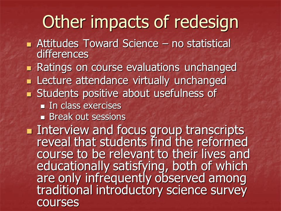 Other impacts of redesign Attitudes Toward Science – no statistical differences Attitudes Toward Science – no statistical differences Ratings on cours