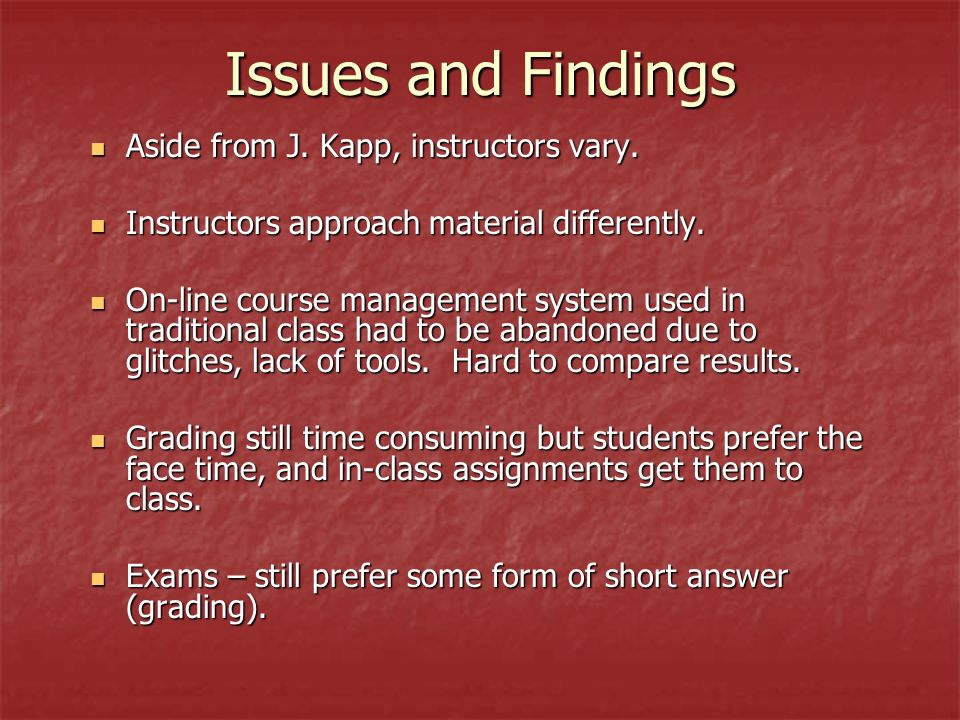 Issues and Findings Aside from J. Kapp, instructors vary.