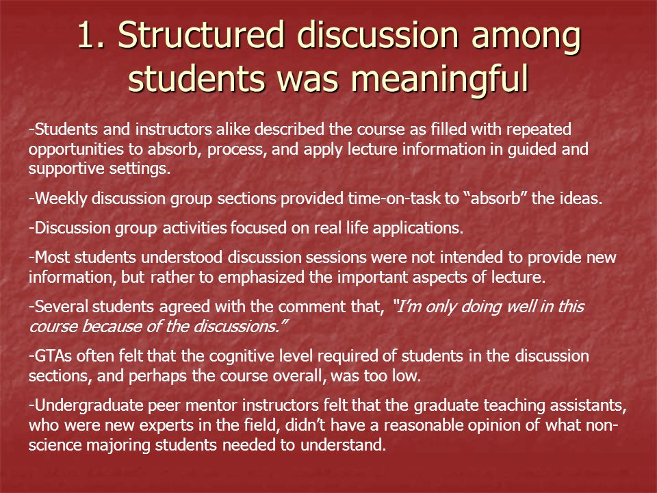 1. Structured discussion among students was meaningful -Students and instructors alike described the course as filled with repeated opportunities to a