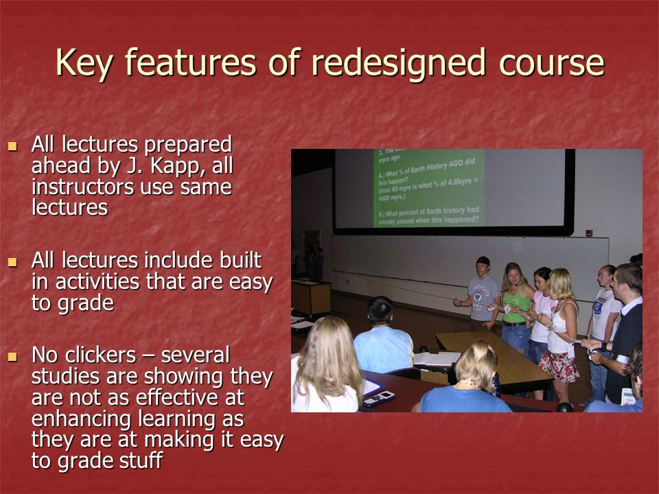 Key features of redesigned course All lectures prepared ahead by J. Kapp, all instructors use same lectures All lectures prepared ahead by J. Kapp, al