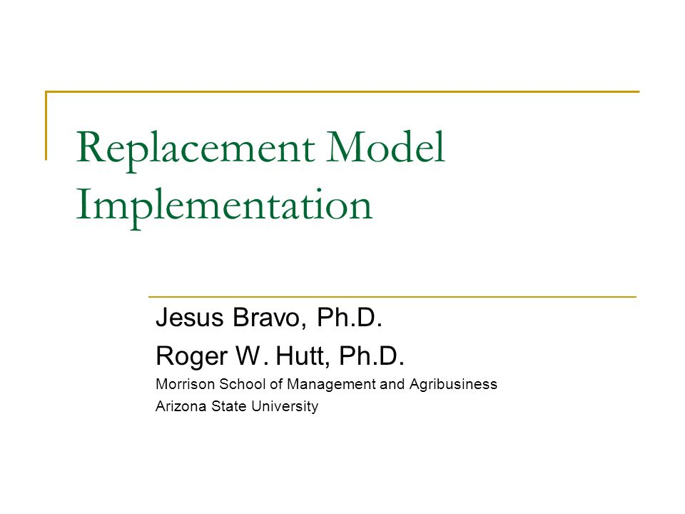 Replacement Model Implementation Jesus Bravo, Ph.D.