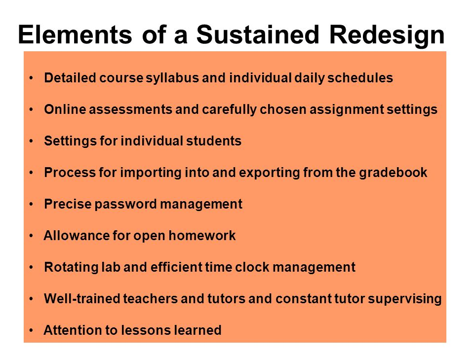 Elements of a Sustained Redesign Detailed course syllabus and individual daily schedules Online assessments and carefully chosen assignment settings S