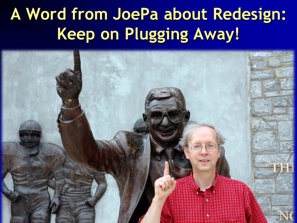 A Word from JoePa about Redesign: Keep on Plugging Away! Our football coach is our biggest support of our University Library