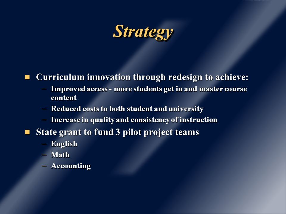 StrategyStrategy Curriculum innovation through redesign to achieve: Curriculum innovation through redesign to achieve: – Improved access - more studen