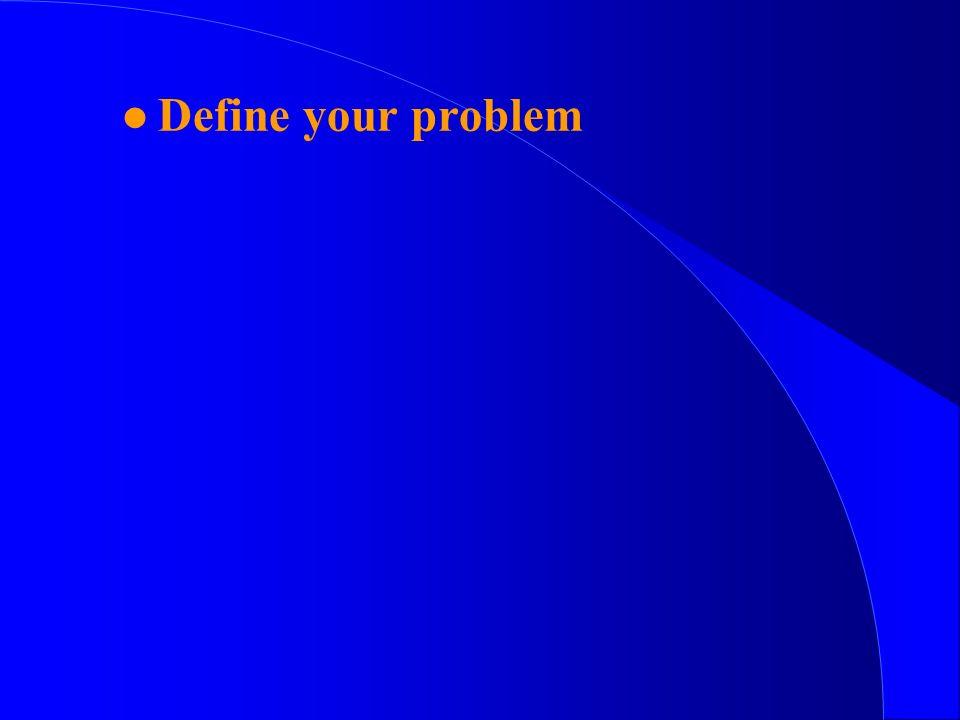 l Define your problem