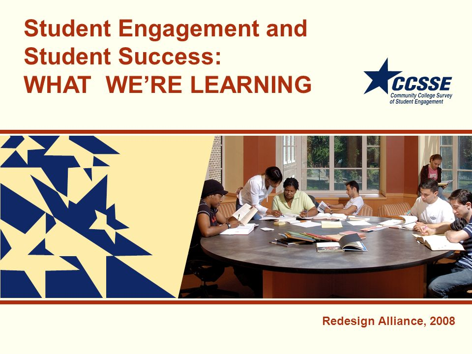 Student Engagement and Student Success: WHAT WERE LEARNING Redesign Alliance, 2008