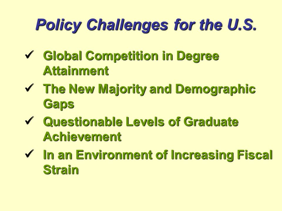 Policy Challenges for the U.S. Global Competition in Degree Attainment Global Competition in Degree Attainment The New Majority and Demographic Gaps T