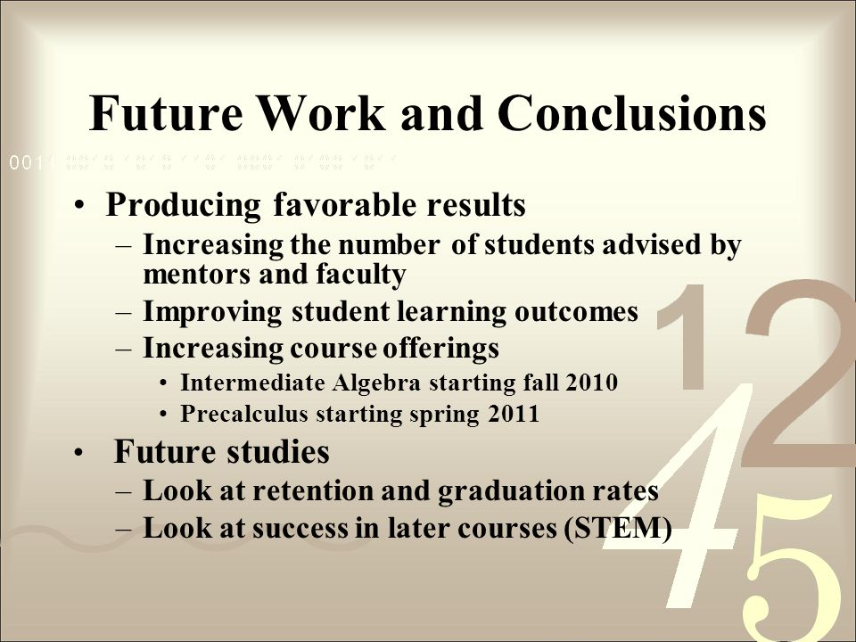 Future Work and Conclusions Producing favorable results –Increasing the number of students advised by mentors and faculty –Improving student learning