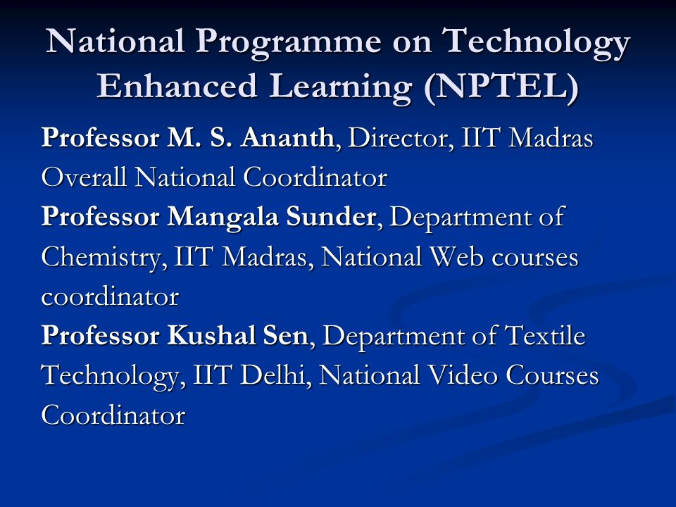 NPTEL Phase I (2003-2007) Exercise of creation of courses Exercise of creation of courses Development of a working methodology between IITs and IISc Development of a working methodology between IITs and IISc Creation of a support infrastructure Creation of a support infrastructure Awareness of TEL environment for future implementation Awareness of TEL environment for future implementation Establishing procedures for correction and feedback Establishing procedures for correction and feedback ESTABLISHING DELIVERY MECHANISMS ESTABLISHING DELIVERY MECHANISMS