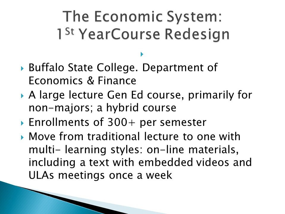 Buffalo State College. Department of Economics & Finance A large lecture Gen Ed course, primarily for non-majors; a hybrid course Enrollments of 300+