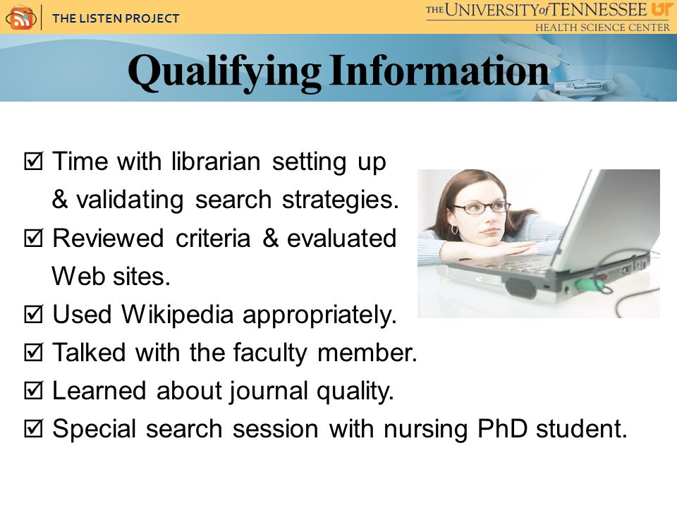 THE LISTEN PROJECT Qualifying Information Time with librarian setting up & validating search strategies.