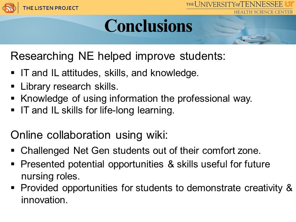 THE LISTEN PROJECT Conclusions Researching NE helped improve students: IT and IL attitudes, skills, and knowledge. Library research skills. Knowledge